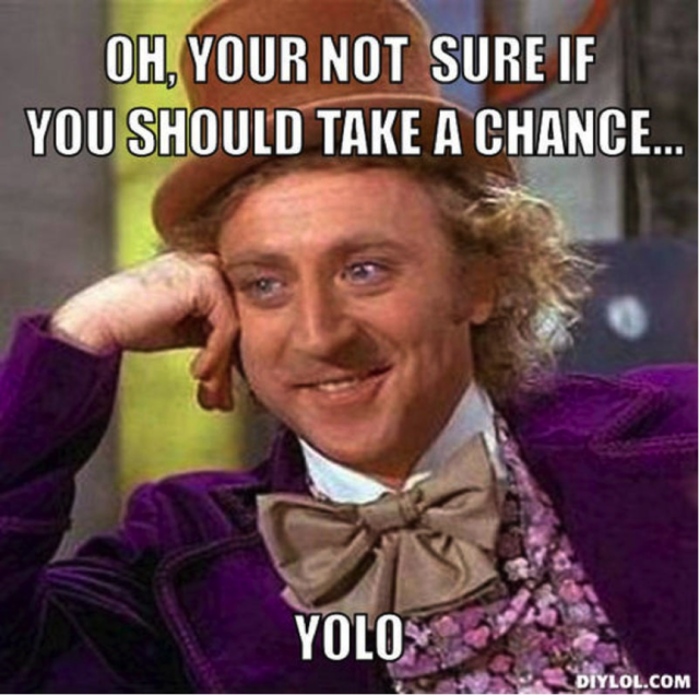 Image credit: http://treasure.diylol.com/uploads/post/image/561712/resized_creepy-willy-wonka-meme-generator-oh-your-not-sure-if-you-should-take-a-chance-yolo-74f0e8.jpg